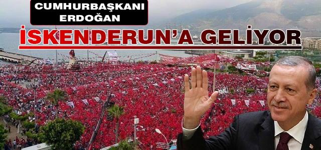 Erdoğan İskenderun'a Geliyor