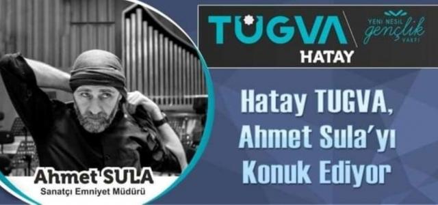 Hatay TUGVA, Ahmet Sula'yı Konuk Ediyor