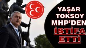 Başkan Toksoy MHP'den İstifa Etti