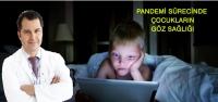 Pandemi Sürecinde Çocuğunuzun Gözlerini Koruyun