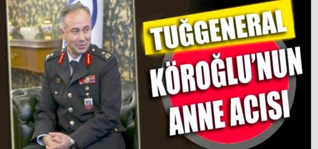 Tuğgeneral Köroğlu'nun Anne Acısı