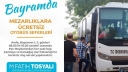 Bayramda Mezarlıklara Ücretsiz Otobüs
